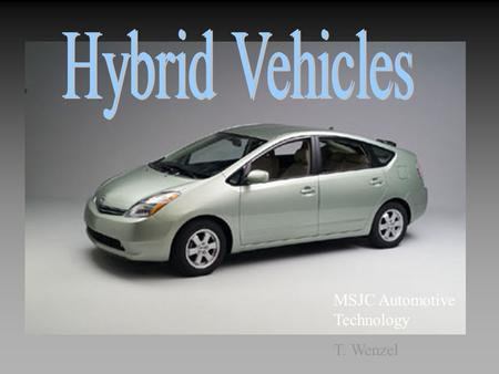 Hybrid Vehicles MSJC Automotive Technology T. Wenzel.