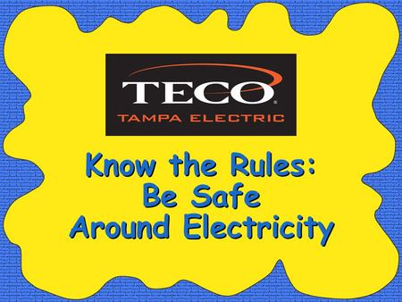 Know the Rules: Be Safe Around Electricity. What Is Electricity? We use electricity everyday. But: –What does it look like? –What does it smell like?