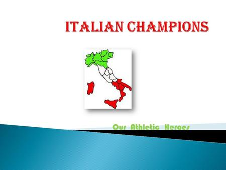 Italian Champions Our Athletic Heroes.