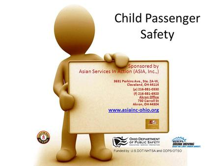 Child Passenger Safety Sponsored by Asian Services In Action (ASIA, Inc.,) 3631 Perkins Ave., Ste. 2A-W, Cleveland, OH 44114 (p) 216-881-0330 (f) 216-881-6920.