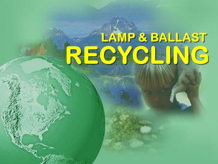 LAMP & BALLAST RECYCLING. Sponsored by a partnership of the: For the U.S. Department of Energys Rebuild America Program National Electrical Manufacturers.