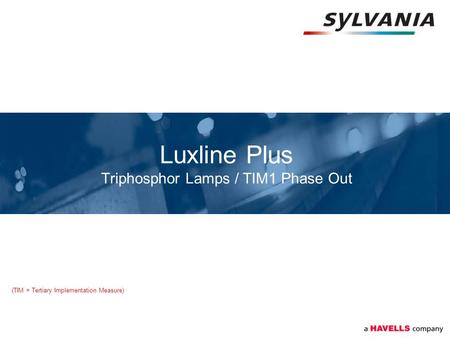 Luxline Plus Triphosphor Lamps / TIM1 Phase Out (TIM = Tertiary Implementation Measure)