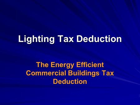 Lighting Tax Deduction The Energy Efficient Commercial Buildings Tax Deduction.