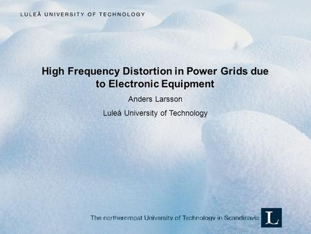 High Frequency Distortion in Power Grids due to Electronic Equipment Anders Larsson Luleå University of Technology.