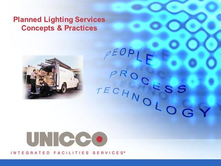 Planned Lighting Services Concepts & Practices. Lighting: An Important Asset Reduces operating costs Adds to safety and security Maximizes energy utilization.