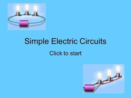 Simple Electric Circuits Click to start Question 1 This circuit is…. A parallel circuit with both lamps OFF A parallel circuit with both lamps ON A series.