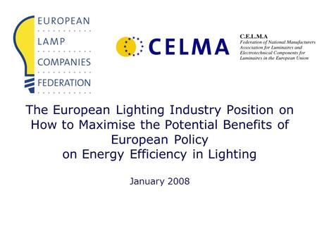 The European Lighting Industry Position on How to Maximise the Potential Benefits of European Policy on Energy Efficiency in Lighting January 2008.