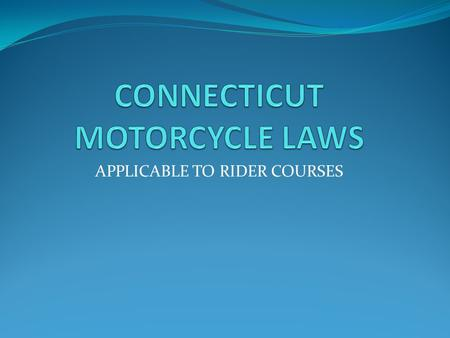 APPLICABLE TO RIDER COURSES. RIDERCOACH ACTIVITIES RiderCoaches will provide information : 1.About obtaining motorcycle training permit 2.Regarding the.