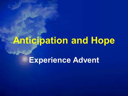 Anticipation and Hope Experience Advent. Advent Peace Joy Love Hope.