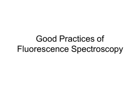 Good Practices of Fluorescence Spectroscopy