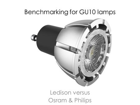Benchmarking for GU10 lamps Ledison versus Osram & Philips.