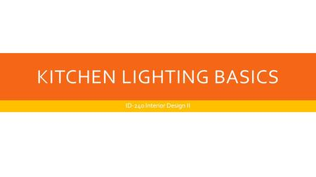 KITCHEN LIGHTING BASICS ID-240 Interior Design II.