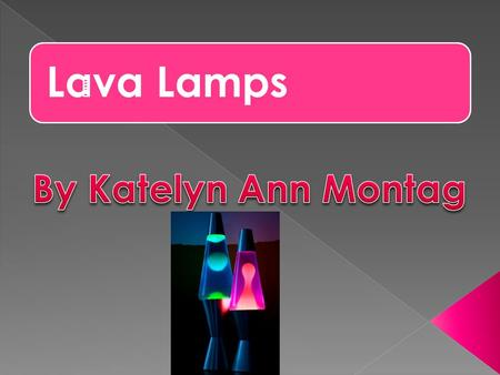 Lava Lamps By Katelyn Ann Montag.