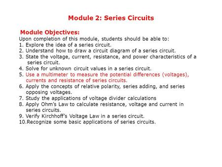 Module 2: Series Circuits Module Objectives: Upon completion of this module, students should be able to: 1. Explore the idea of a series circuit. 2. Understand.
