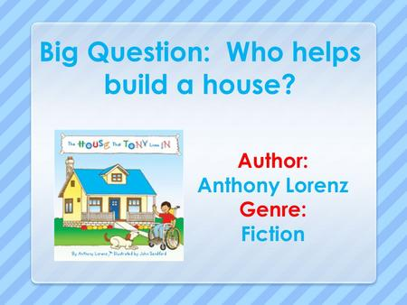 Big Question: Who helps build a house?