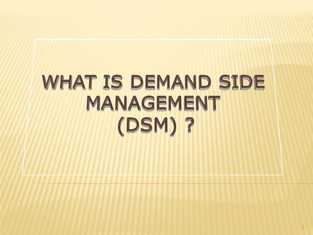 WHAT IS DEMAND SIDE MANAGEMENT