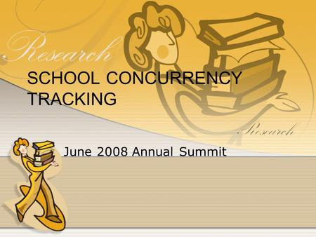 SCHOOL CONCURRENCY TRACKING June 2008 Annual Summit.