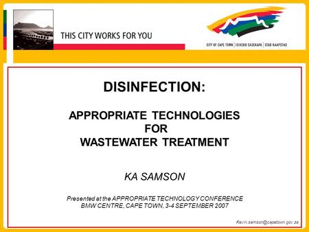 DISINFECTION: APPROPRIATE TECHNOLOGIES FOR WASTEWATER TREATMENT KA SAMSON Presented at the APPROPRIATE TECHNOLOGY CONFERENCE BMW CENTRE, CAPE TOWN, 3-4.