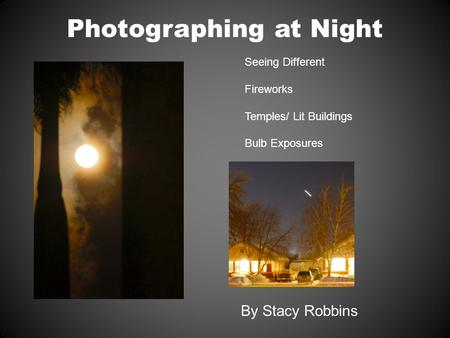 Photographing at Night Seeing Different Fireworks Temples/ Lit Buildings Bulb Exposures By Stacy Robbins.