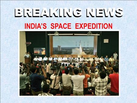 BREAKING NEWS INDIAS SPACE EXPEDITION We have taken great technological strides …