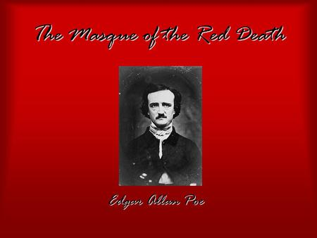 The Masque of the Red Death Edgar Allan Poe. Exposition The Prince Prospero held a masked ball in his castle, where the Red Death was supposedly present.The.