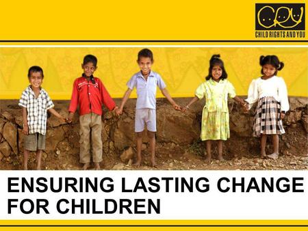 ENSURING LASTING CHANGE FOR CHILDREN. CRY CHANGE AGENTS MAKING A DIFFERENCE See how CRY Volunteers spread the message of Child Rights globally.