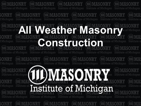 All Weather Masonry Construction. 2 International Building Code 2006 Chapter 21: Masonry Section 2104 – Construction.