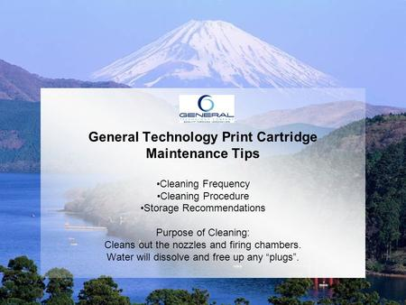 General Technology Print Cartridge Maintenance Tips Cleaning Frequency Cleaning Procedure Storage Recommendations Purpose of Cleaning: Cleans out the nozzles.