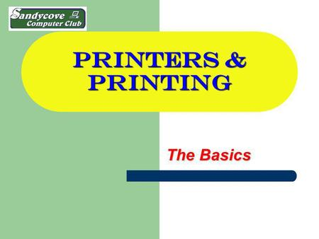 PRINTERS & PRINTING The Basics. FIRST THOUGHTS Because of the different makes & models available, we will need to talk in generalities to a large degree.