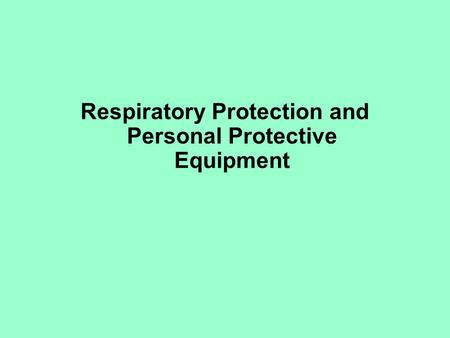 Respiratory Protection and Personal Protective Equipment