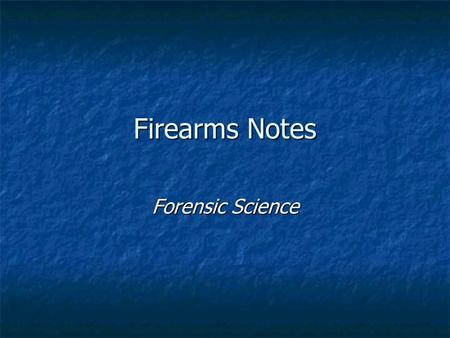 Firearms Notes Forensic Science.