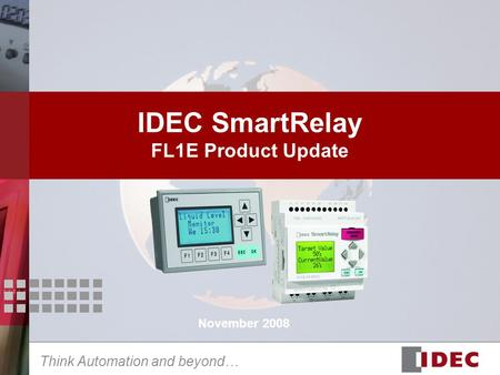 Think Automation and beyond… IDEC SmartRelay FL1E Product Update November 2008.