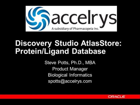 Discovery Studio AtlasStore: Protein/Ligand Database Steve Potts, Ph.D., MBA Product Manager Biological Informatics