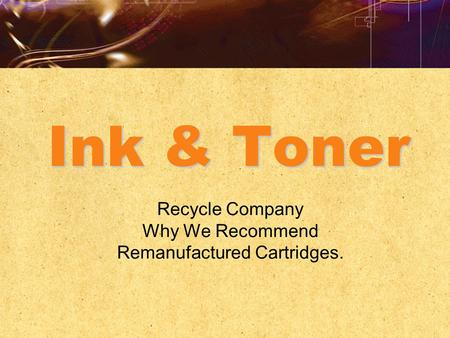 Ink & Toner Recycle Company Why We Recommend Remanufactured Cartridges.