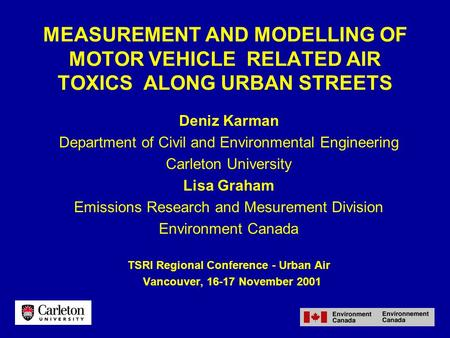 MEASUREMENT AND MODELLING OF MOTOR VEHICLE RELATED AIR TOXICS ALONG URBAN STREETS Deniz Karman Department of Civil and Environmental Engineering Carleton.