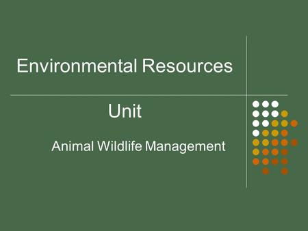 Environmental Resources Unit Animal Wildlife Management.