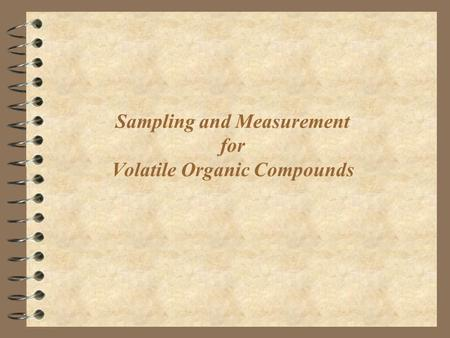 Sampling and Measurement for Volatile Organic Compounds