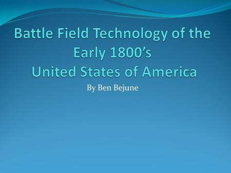 Battle Field Technology of the Early 1800's United States of America