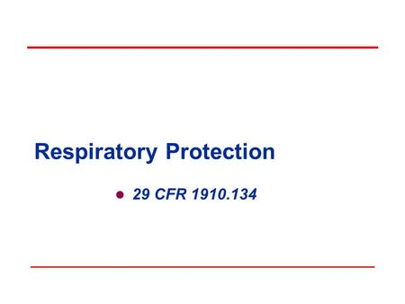 Respiratory Protection 29 CFR 1910.134. Scope This standard applies to: General Industry - 29 CFR 1910 Shipyards - 29 CFR 1915 Marine Terminals - 29 CFR.