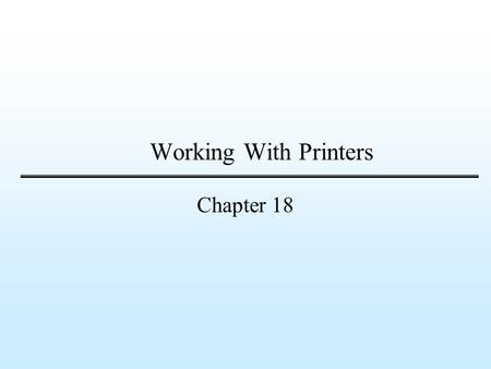 Working With Printers Chapter 18. Slide 2 of 15Chapter 18 Objectives Identify the different parts of a printer Differentiate between impact printers and.