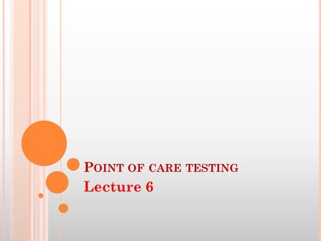 P OINT OF CARE TESTING Lecture 6. D EFINITION Medical testing at or near the site of patient care. It is a mode of analysis which is performed at the.