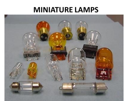 MINIATURE LAMPS. There are several types of miniature lamps You need to learn how to test and replace them.