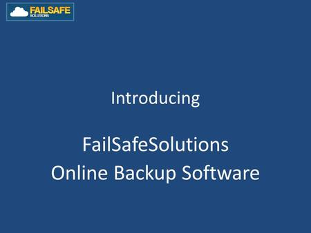 Introducing FailSafeSolutions Online Backup Software.