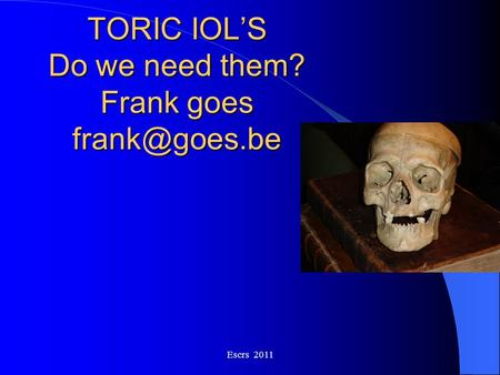 TORIC IOL'S Do we need them? Frank goes