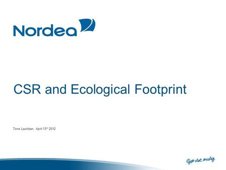 CSR and Ecological Footprint Tone Lauritzen, April 13 th 2012.