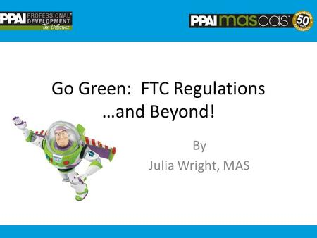 Go Green: FTC Regulations …<strong>and</strong> Beyond! By Julia Wright, MAS.