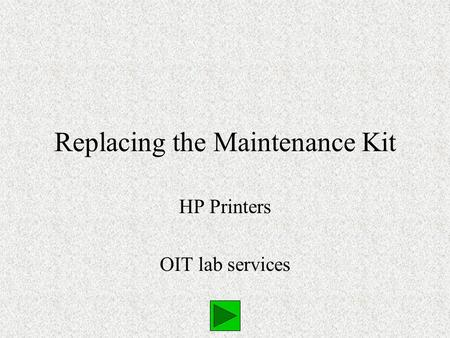 Replacing the Maintenance Kit HP Printers OIT lab services.