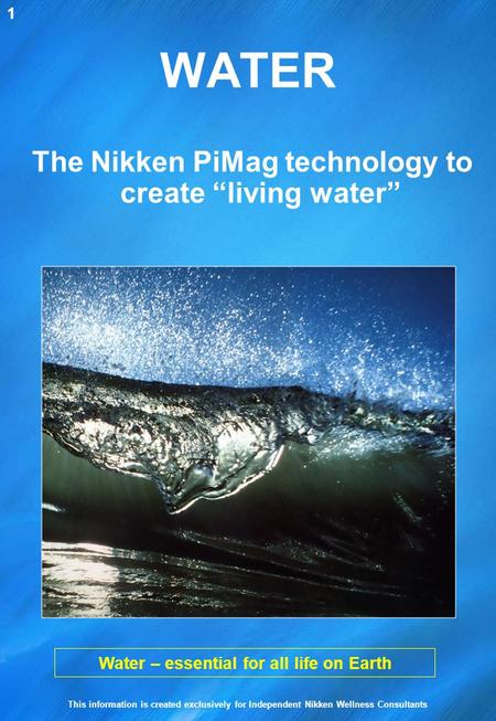 "WATER The Nikken PiMag technology to create ""living water"""
