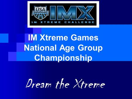 IM Xtreme Games National Age Group Championship Dream the Xtreme.