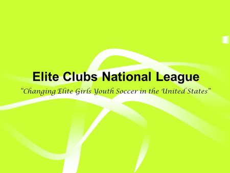 Elite Clubs National League Changing Elite Girls Youth Soccer in the United States.